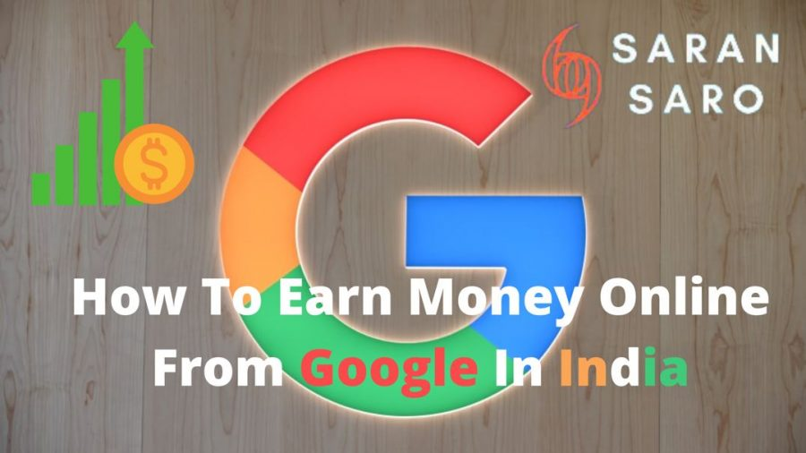 How to earn money online from Google in India without investment